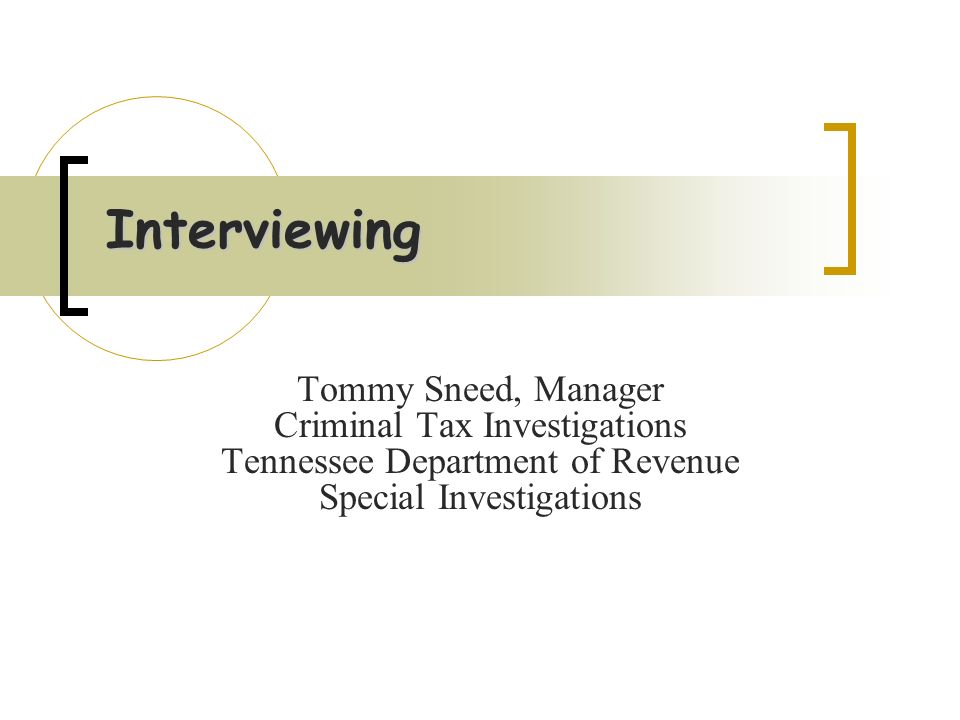 Interviewing Tommy Sneed, Manager Criminal Tax Investigations