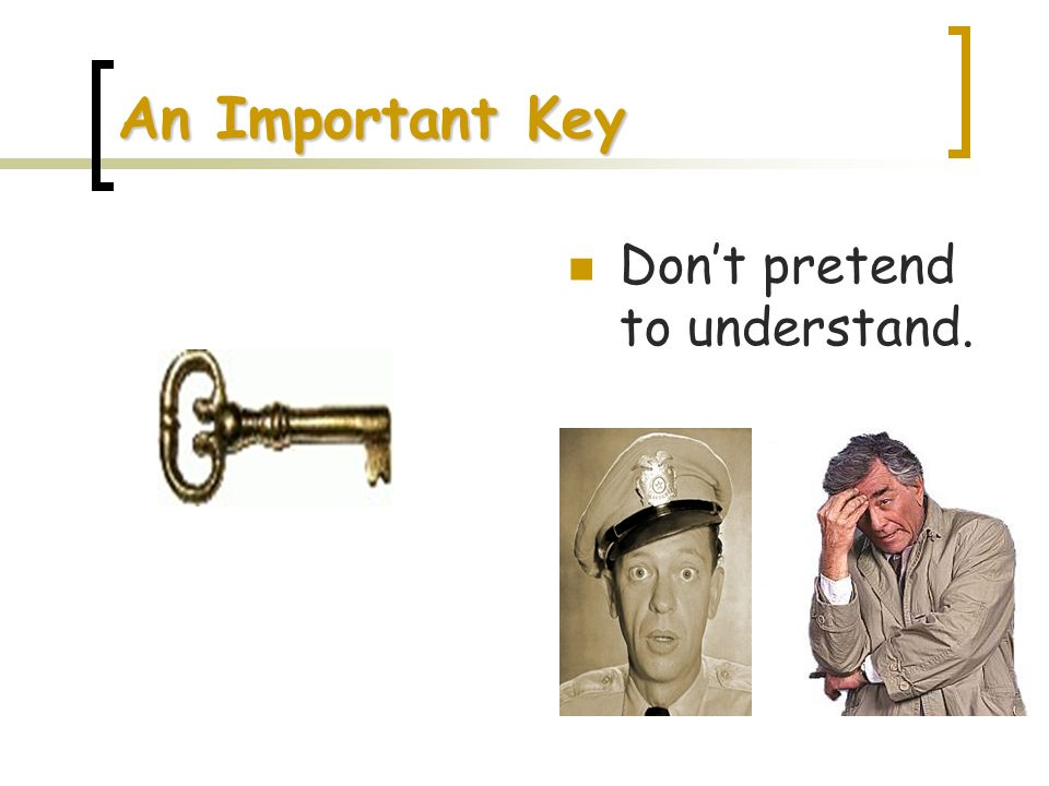 An Important Key Don't pretend to understand.