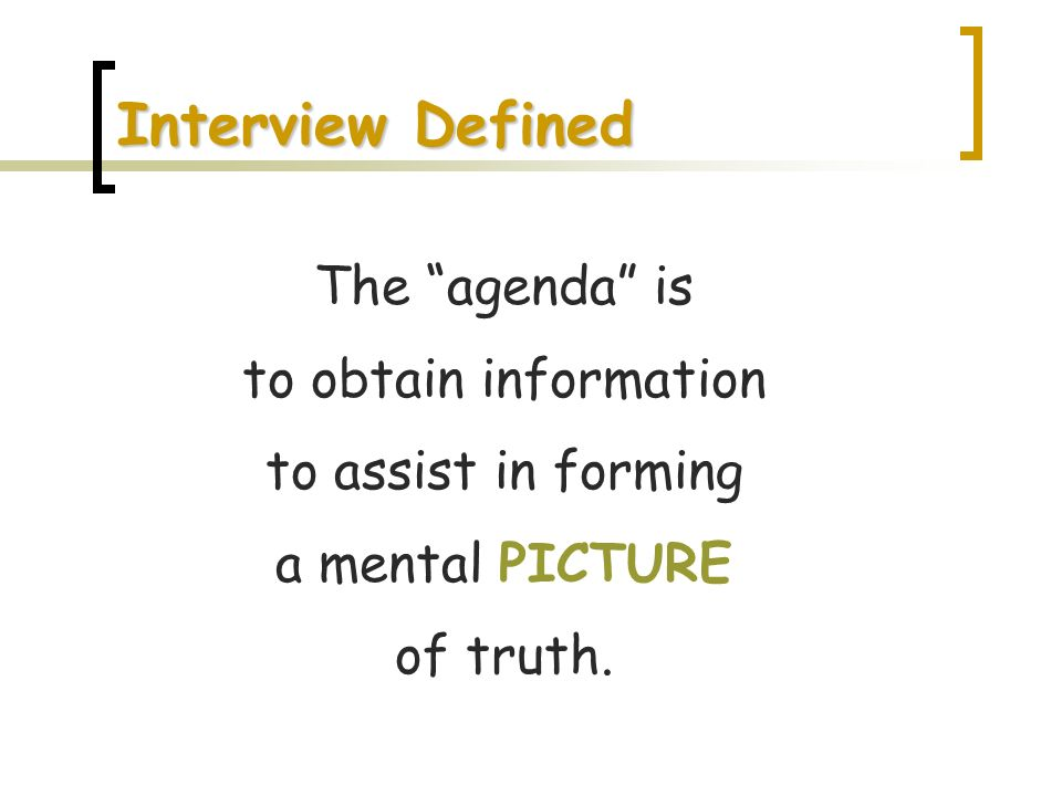 Interview Defined The agenda is to obtain information