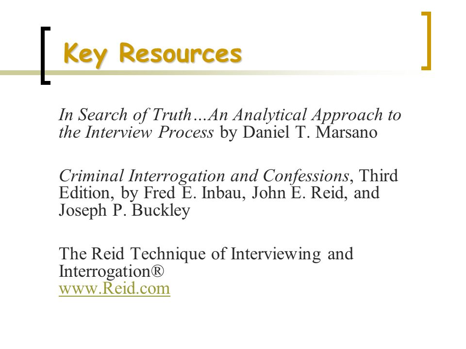 Key Resources In Search of Truth…An Analytical Approach to the Interview Process by Daniel T. Marsano.