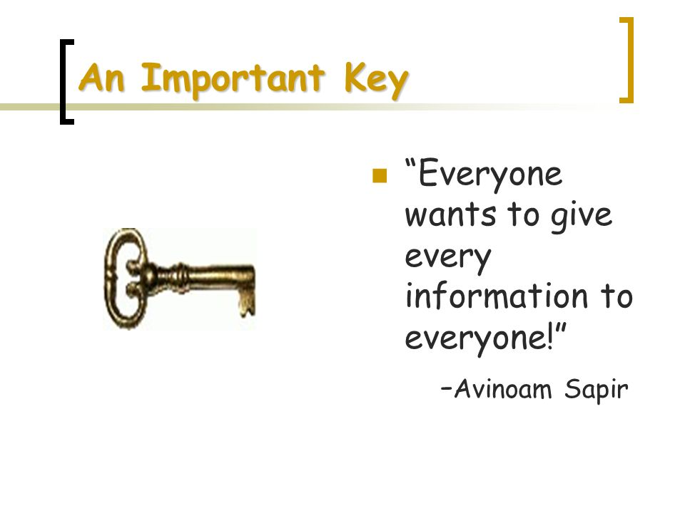An Important Key Everyone wants to give every information to everyone! -Avinoam Sapir.