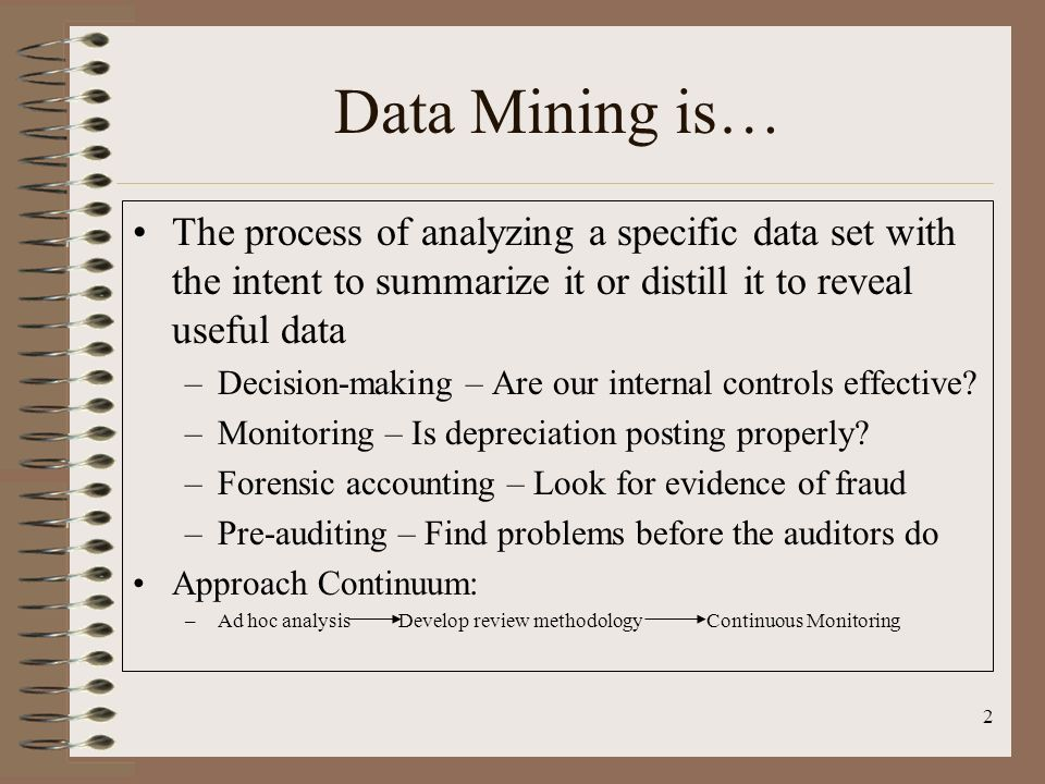 Data Mining is… The process of analyzing a specific data set with the intent to summarize it or distill it to reveal useful data.