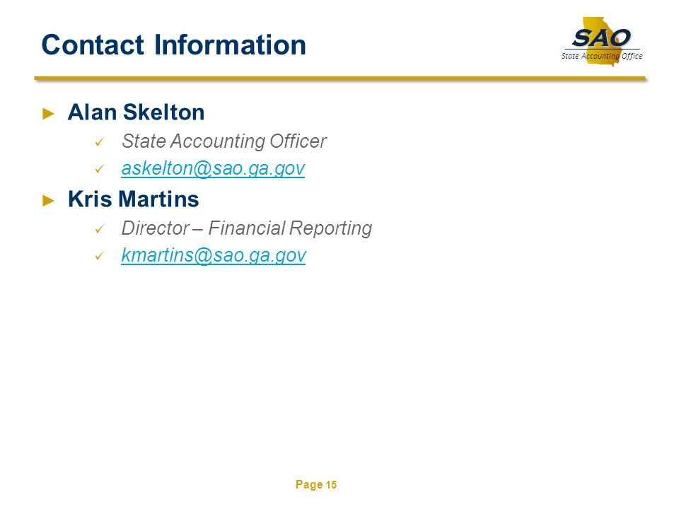 Contact Information Alan Skelton. State Accounting Officer. askelton@sao.ga.gov. Kris Martins. Director – Financial Reporting.