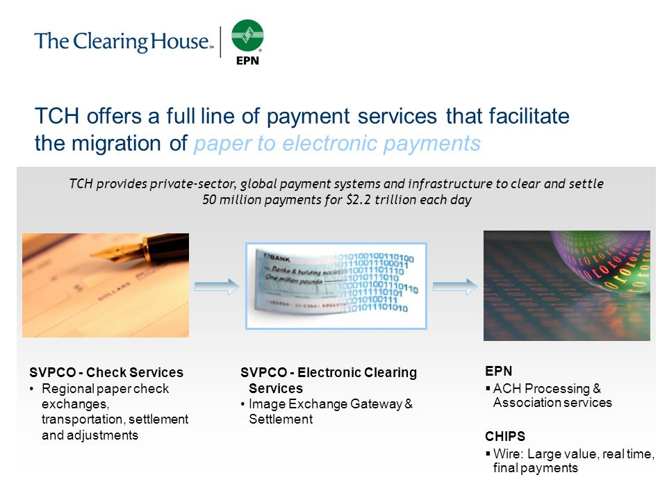 TCH offers a full line of payment services that facilitate the migration of paper to electronic payments