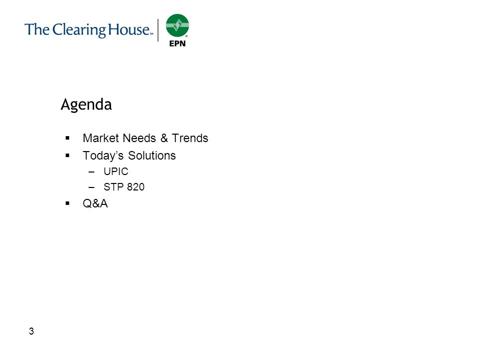 Agenda Market Needs & Trends Today's Solutions UPIC STP 820 Q&A 3 3