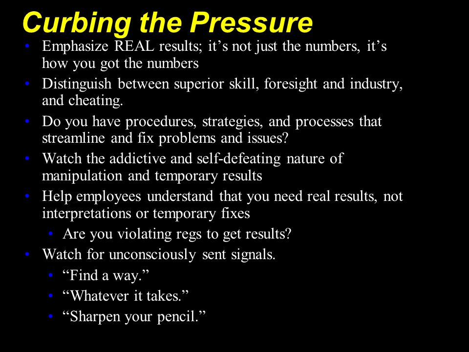 Curbing the PressureEmphasize REAL results; it's not just the numbers, it's how you got the numbers.