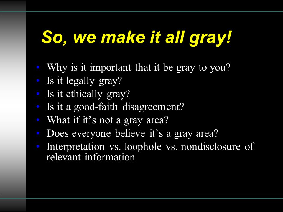 So, we make it all gray! Why is it important that it be gray to you
