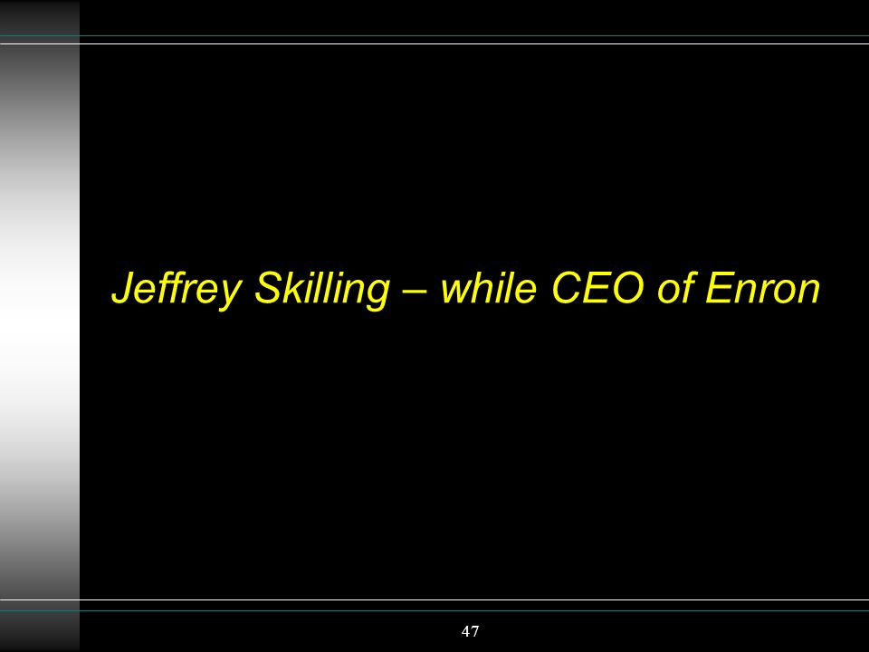 Jeffrey Skilling – while CEO of Enron