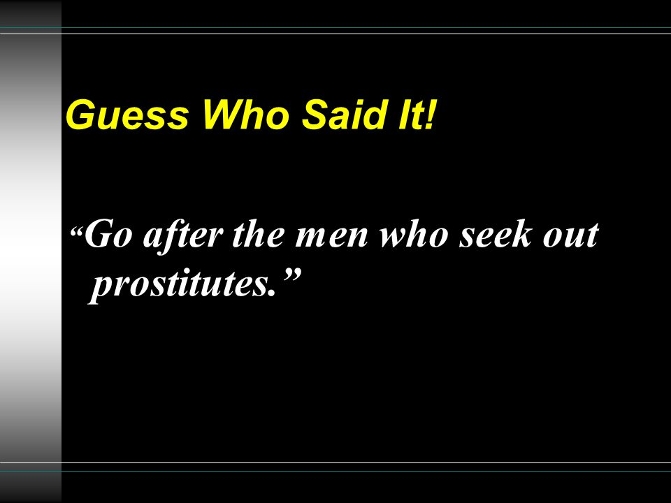 Guess Who Said It! Go after the men who seek out prostitutes.