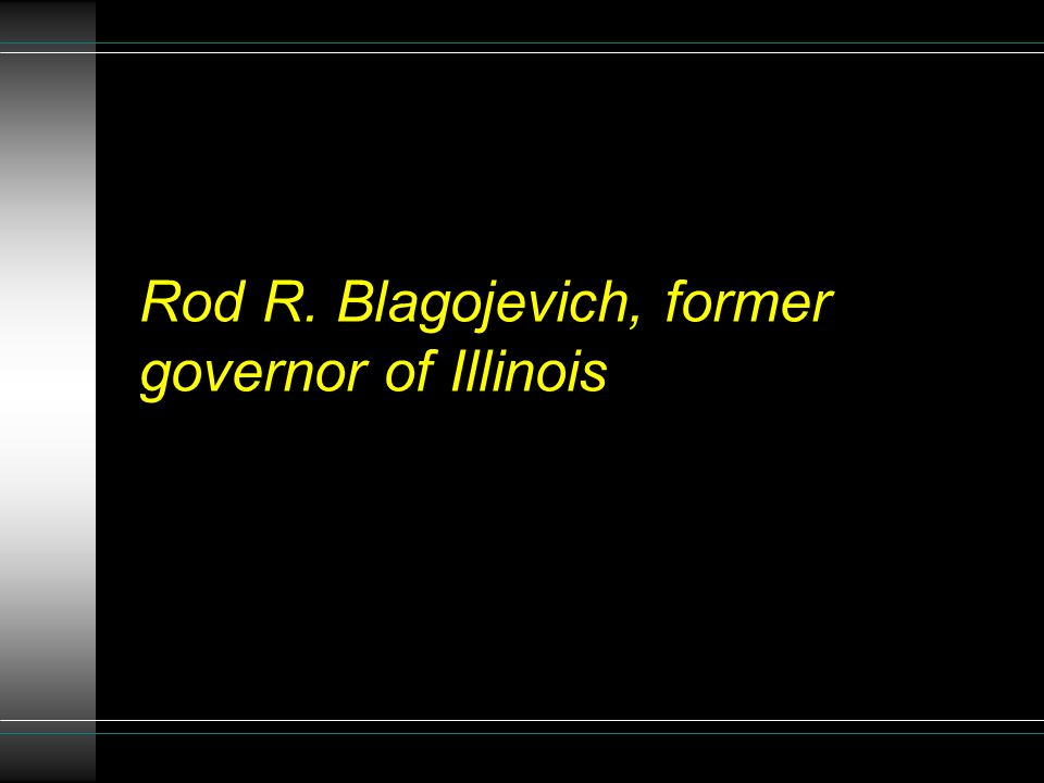 Rod R. Blagojevich, former governor of Illinois