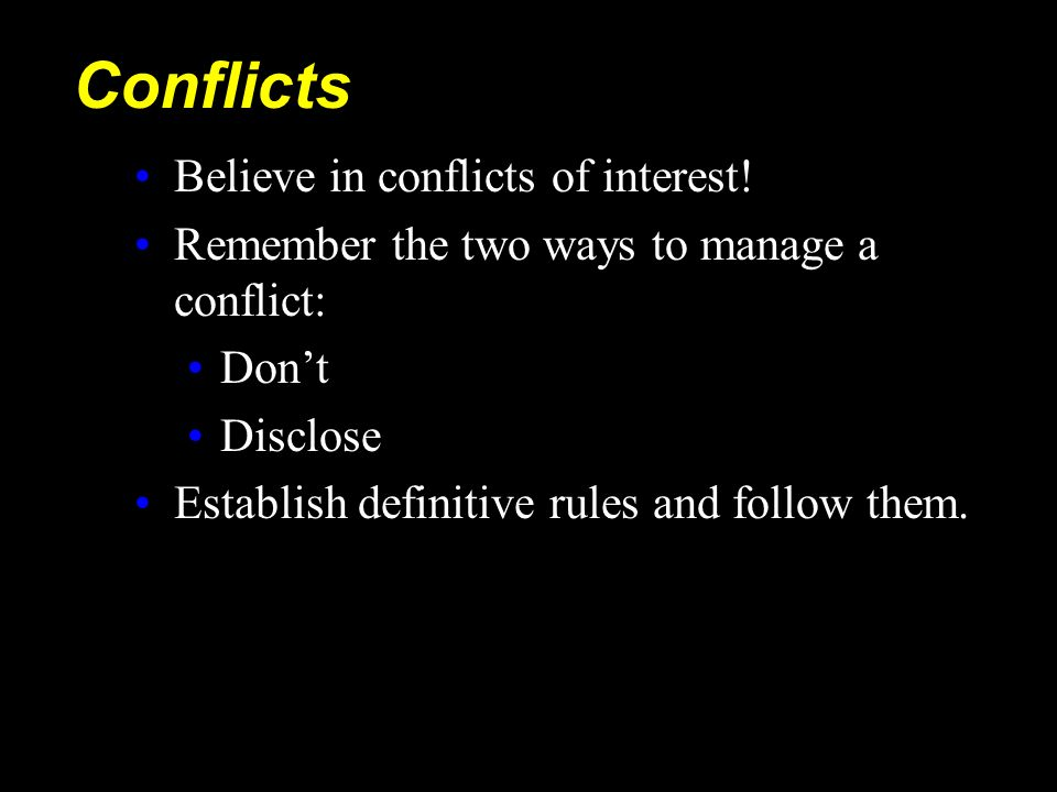 Conflicts Believe in conflicts of interest!