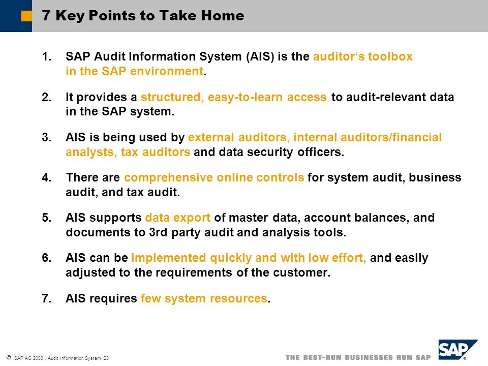 7 Key Points to Take Home SAP Audit Information System (AIS) is the auditor's toolbox in the SAP environment.