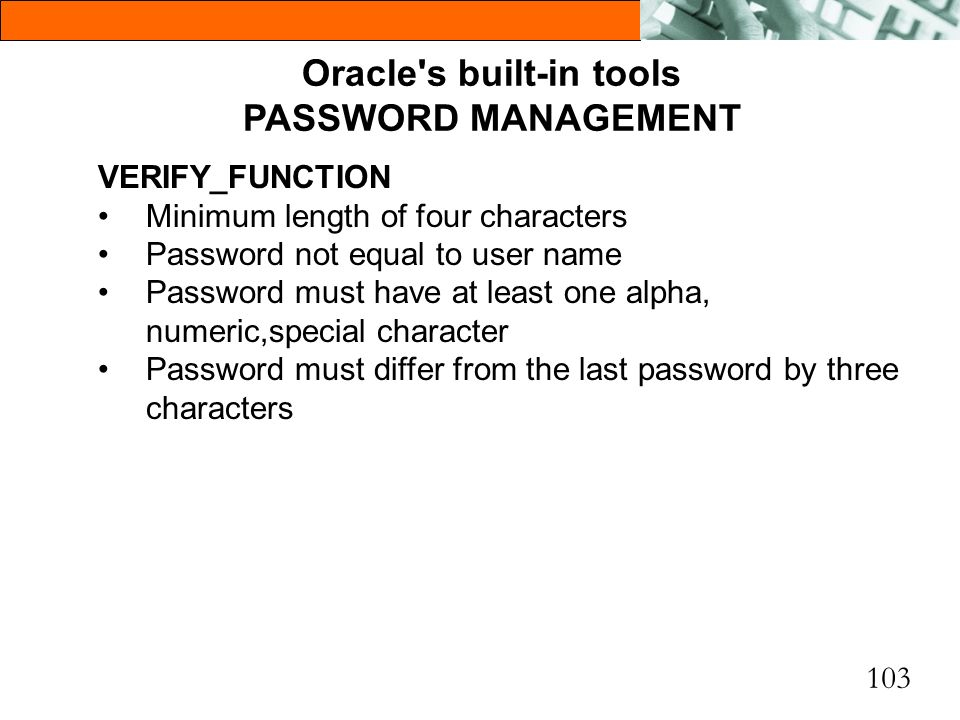 Oracle s built-in tools PASSWORD MANAGEMENT