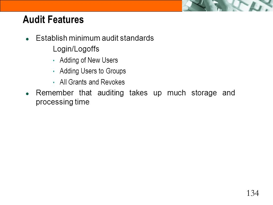 Audit Features Establish minimum audit standards Login/Logoffs