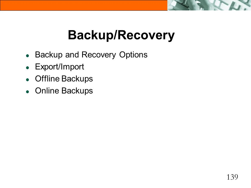 Backup/Recovery Backup and Recovery Options Export/Import