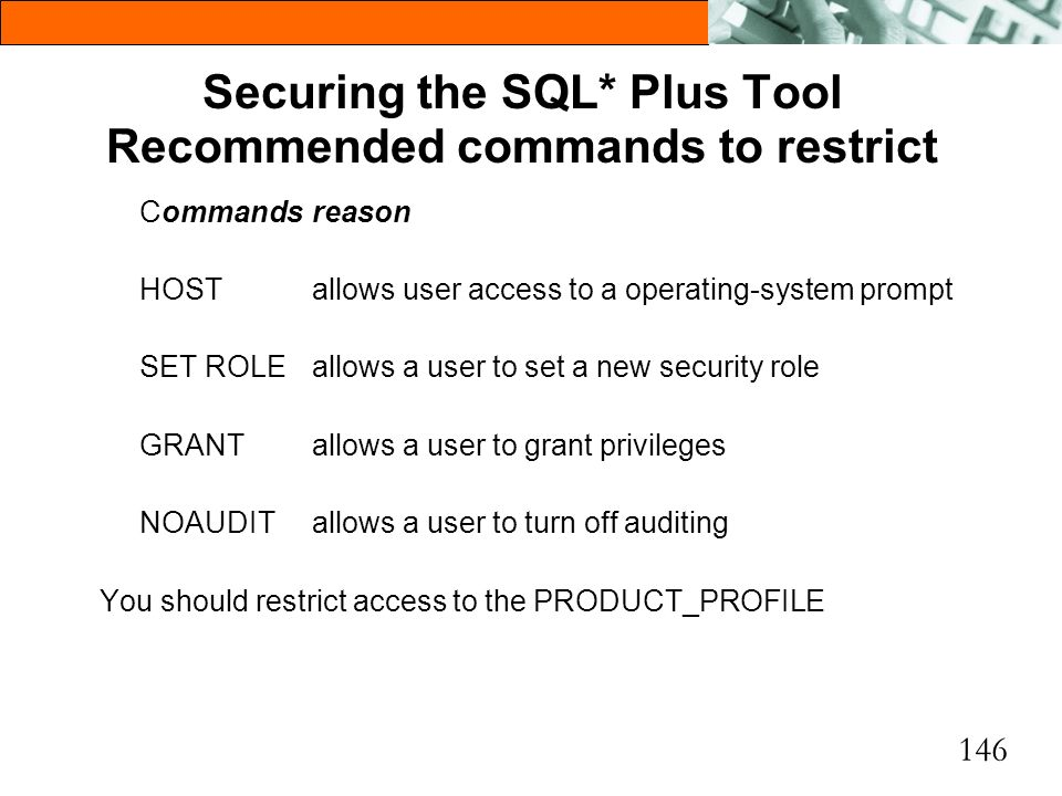 Securing the SQL* Plus Tool Recommended commands to restrict