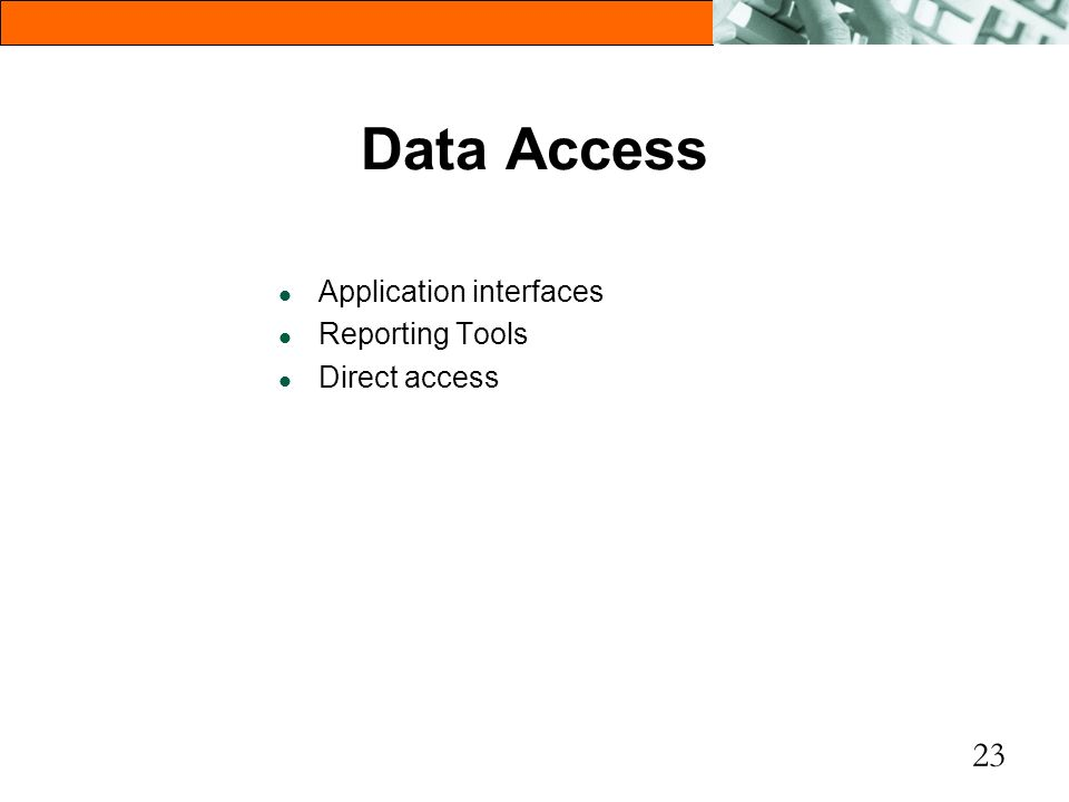 Data Access Application interfaces Reporting Tools Direct access