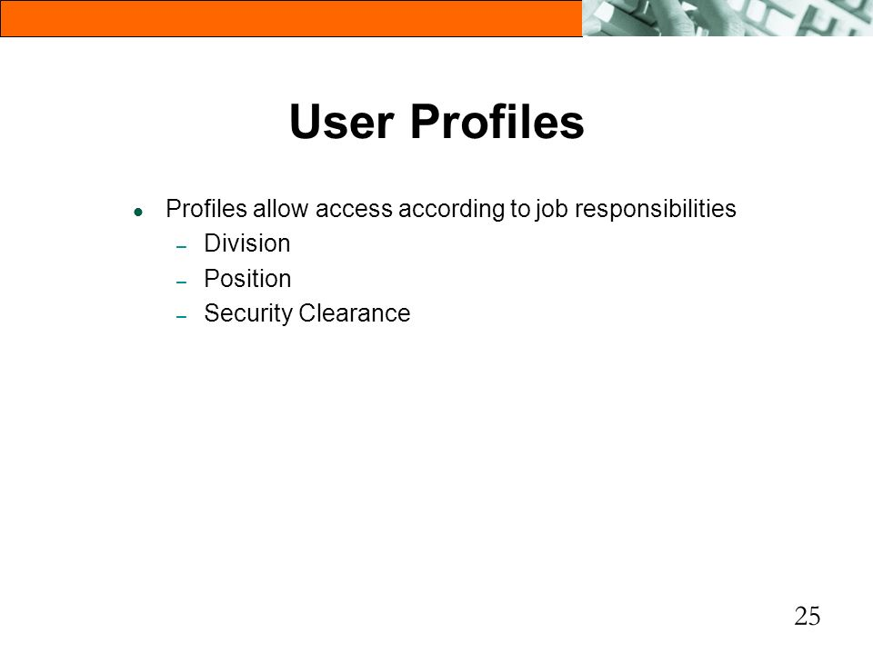 User Profiles Profiles allow access according to job responsibilities
