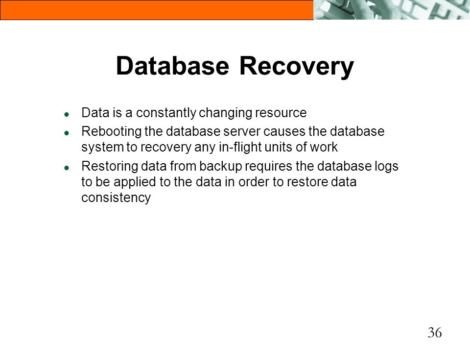 Database Recovery Data is a constantly changing resource