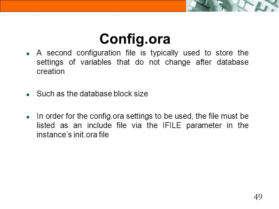 Config.ora A second configuration file is typically used to store the settings of variables that do not change after database creation.