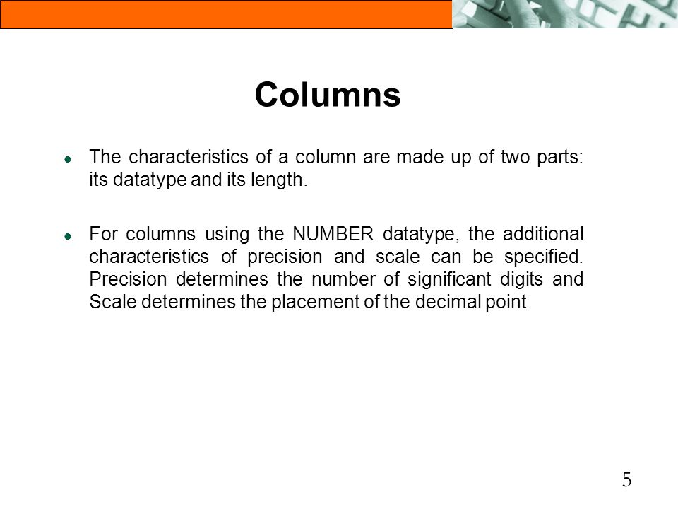 Columns The characteristics of a column are made up of two parts: its datatype and its length.