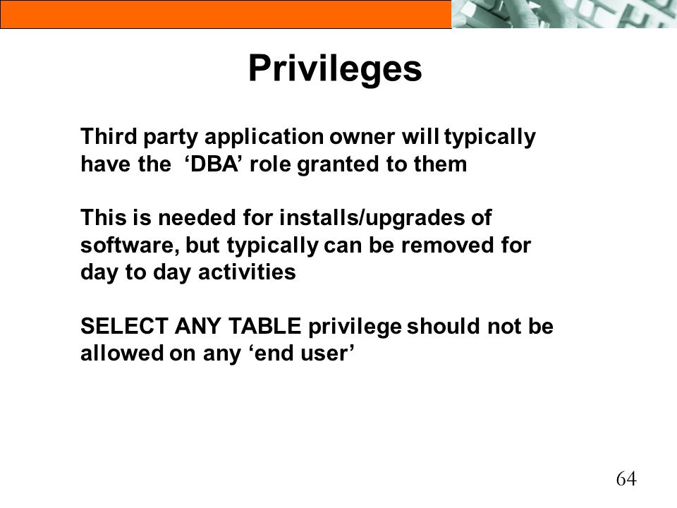 Privileges Third party application owner will typically have the 'DBA' role granted to them.