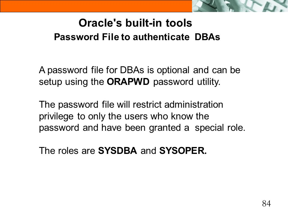 Oracle s built-in tools Password File to authenticate DBAs