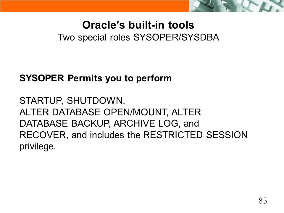 Oracle s built-in tools Two special roles SYSOPER/SYSDBA