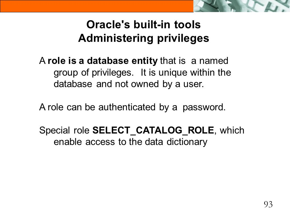 Oracle s built-in tools Administering privileges