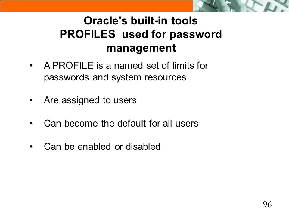 Oracle s built-in tools PROFILES used for password management