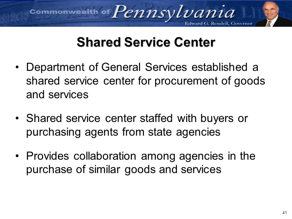 Shared Service Center Department of General Services established a shared service center for procurement of goods and services.
