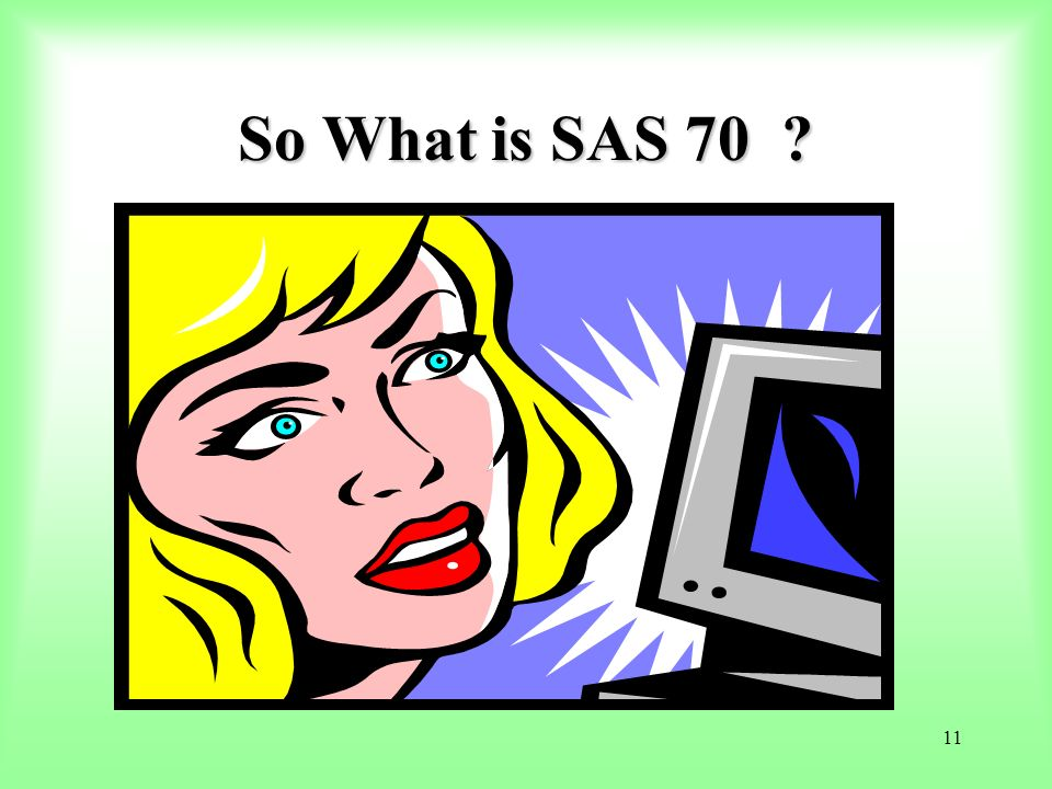 So What is SAS 70 Ready for a plain and simple explanation/definition