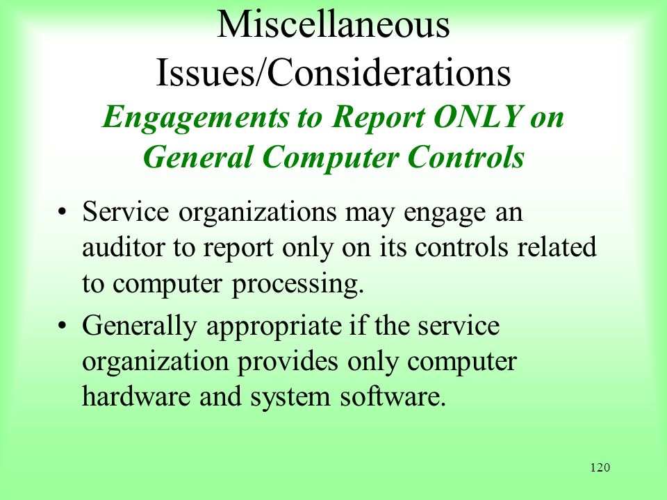 Miscellaneous Issues/Considerations Engagements to Report ONLY on General Computer Controls