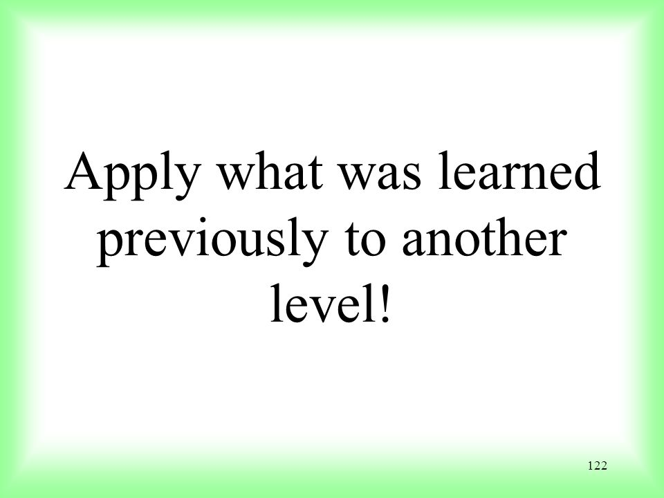 Apply what was learned previously to another level!
