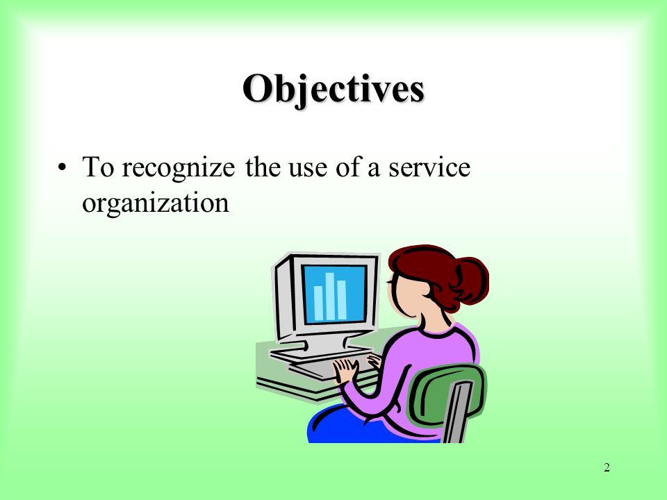 Objectives To recognize the use of a service organization