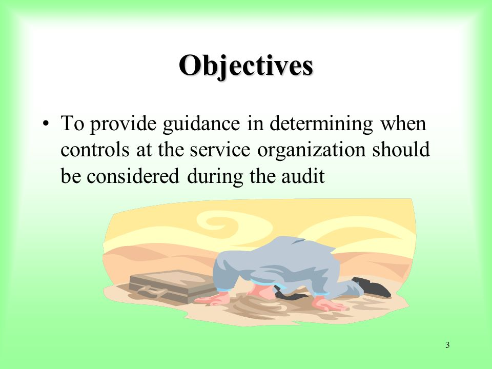 Objectives To provide guidance in determining when controls at the service organization should be considered during the audit.