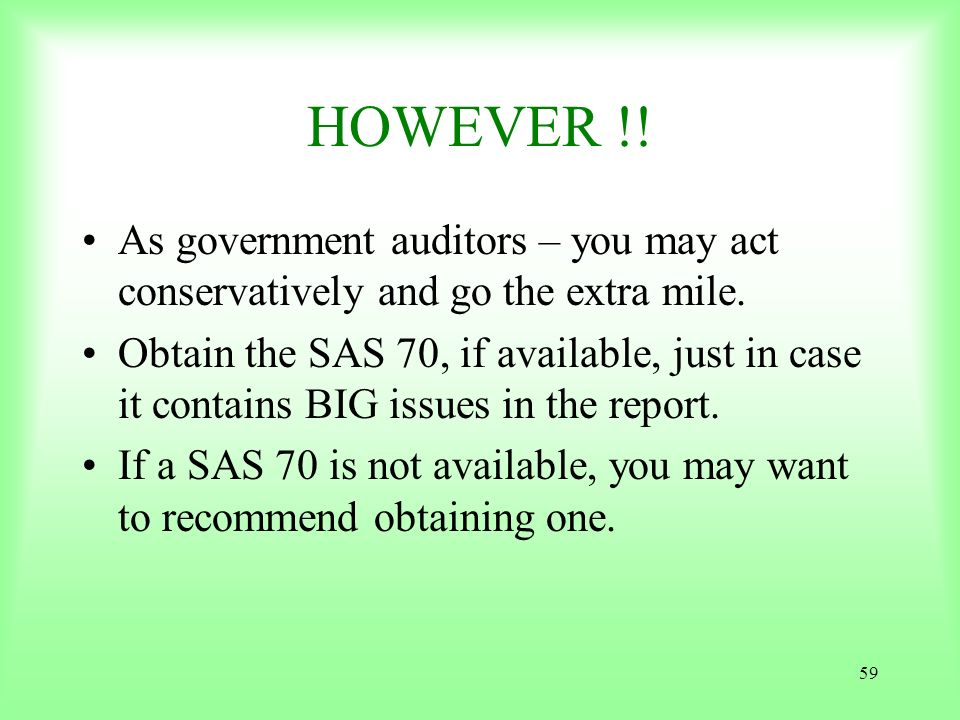 HOWEVER !! As government auditors – you may act conservatively and go the extra mile.