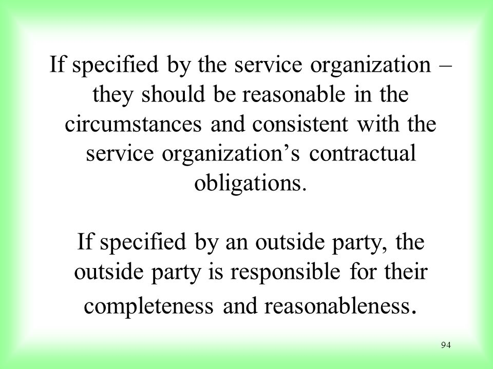 If specified by the service organization – they should be reasonable in the circumstances and consistent with the service organization's contractual obligations.