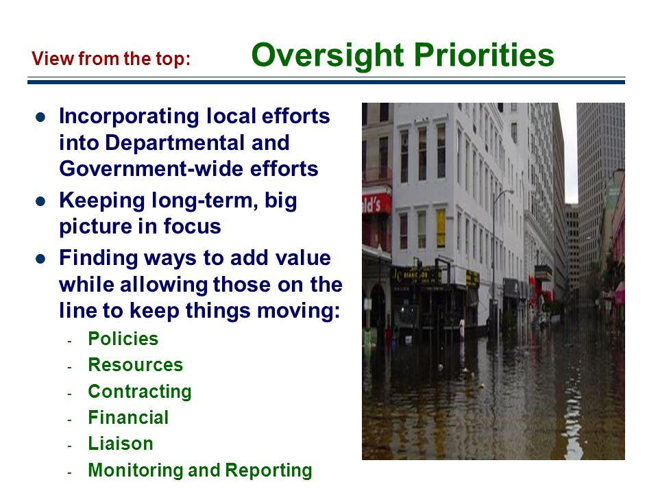 Oversight Priorities View from the top: Incorporating local efforts into Departmental and Government-wide efforts.