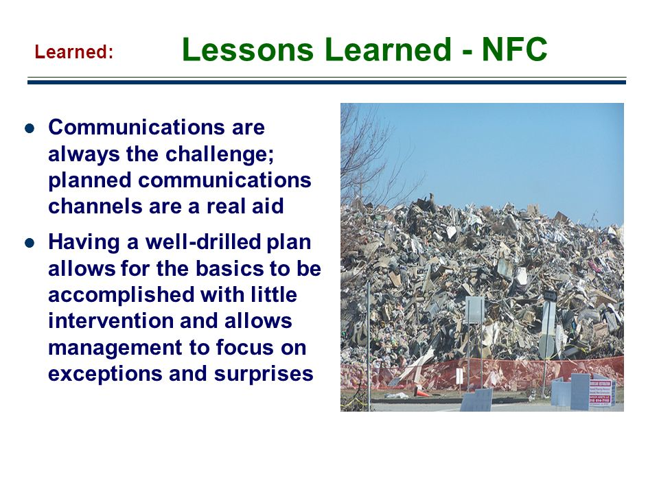 Lessons Learned - NFC Learned: Communications are always the challenge; planned communications channels are a real aid.