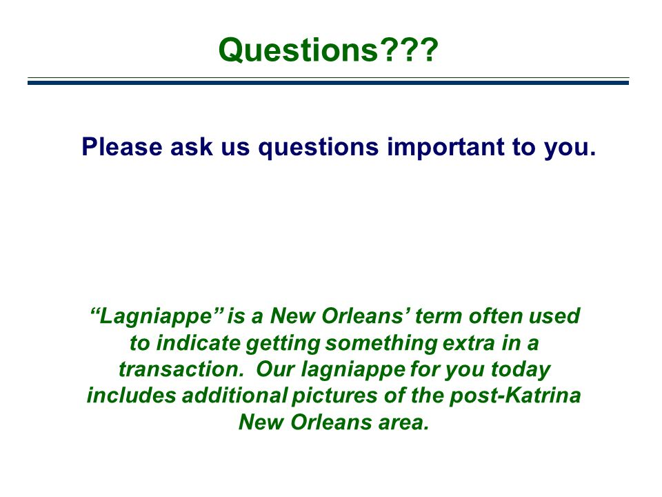Questions Please ask us questions important to you.