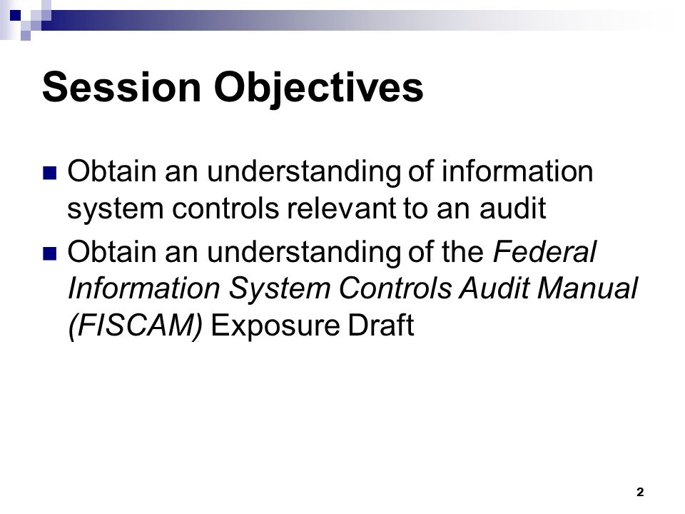Session Objectives Obtain an understanding of information system controls relevant to an audit.