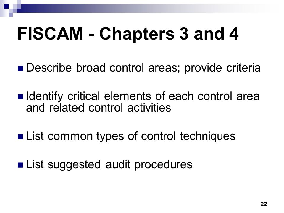 FISCAM - Chapters 3 and 4 Describe broad control areas; provide criteria.