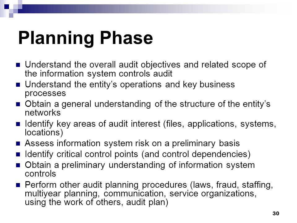 Planning Phase Understand the overall audit objectives and related scope of the information system controls audit.