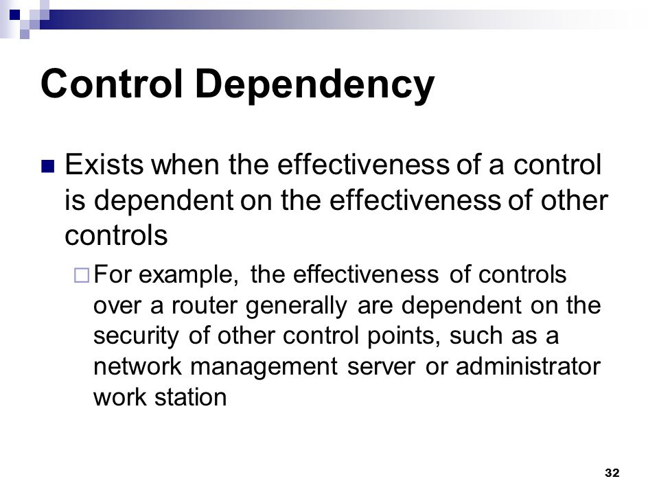 Control Dependency Exists when the effectiveness of a control is dependent on the effectiveness of other controls.