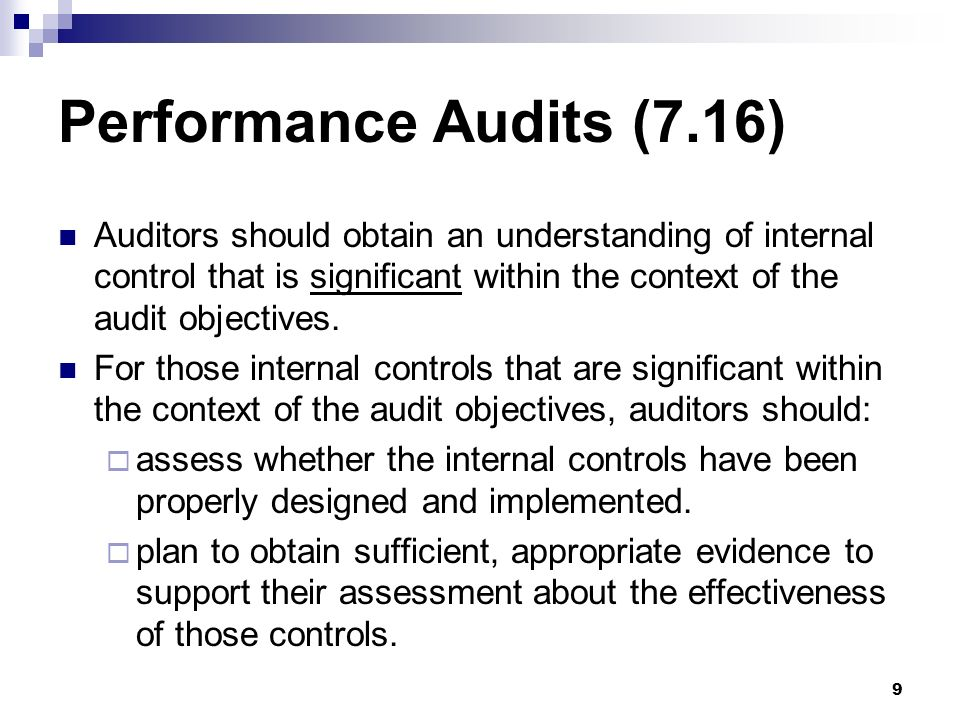 Performance Audits (7.16) Auditors should obtain an understanding of internal control that is significant within the context of the audit objectives.
