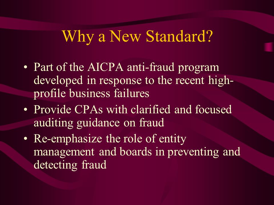 Why a New Standard Part of the AICPA anti-fraud program developed in response to the recent high-profile business failures.