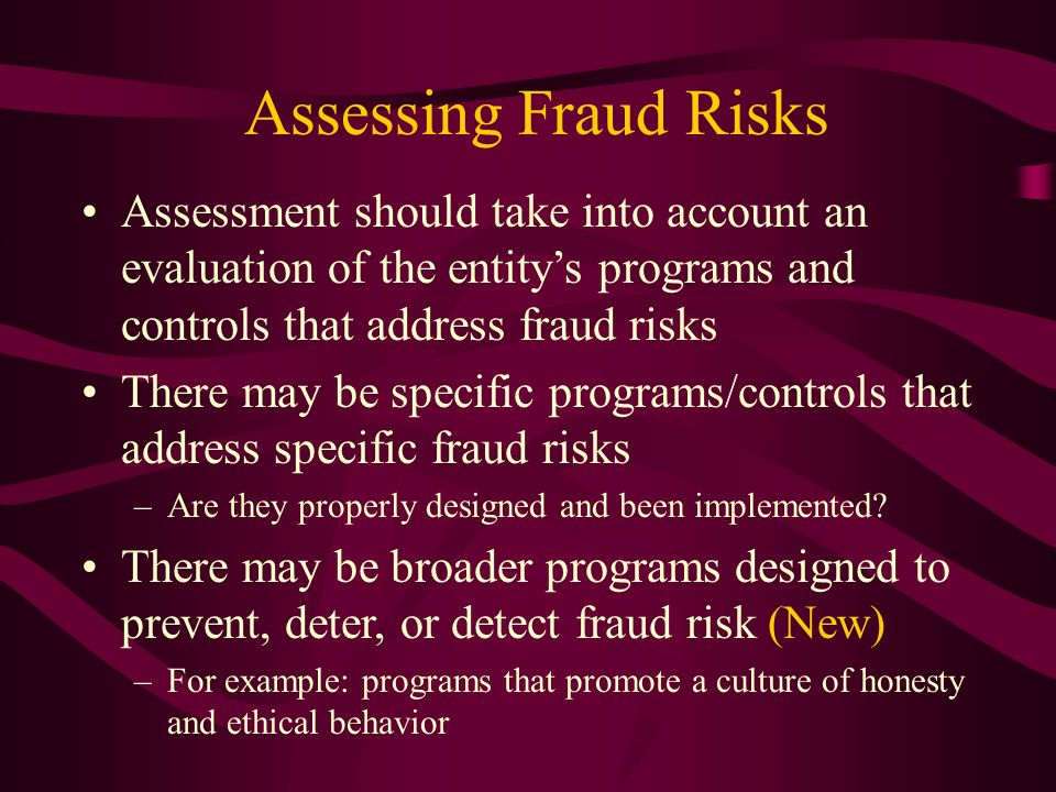 Assessing Fraud Risks Assessment should take into account an evaluation of the entity's programs and controls that address fraud risks.
