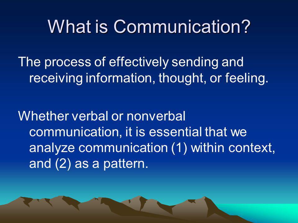 What is Communication The process of effectively sending and receiving information, thought, or feeling.