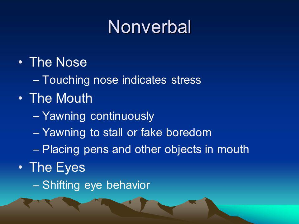Nonverbal The Nose The Mouth The Eyes Touching nose indicates stress